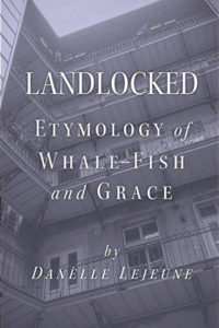 "Cover of the poetry compilation ""Landlocked: Etymology of Whale-Fish and Grace"" by Danèlle Lejeune"