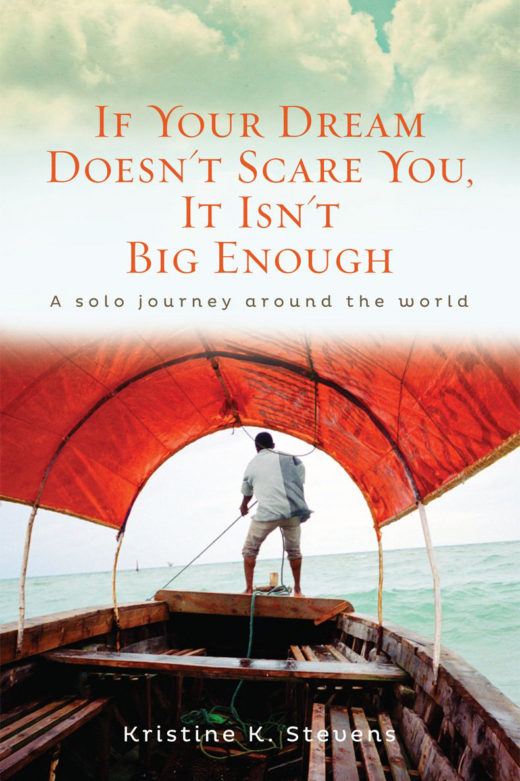 "Book cover of ""If Your Dream Doesn't Scare You, It Isn't Big Enough: A Solo Journey Around the World"" by Kristine K. Stevens"