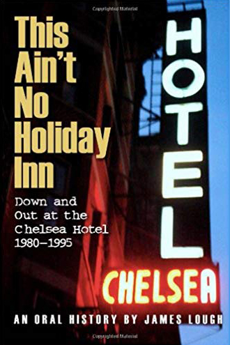 This Ain't No Holiday Inn: Down and Out at the Chelsea Hotel 1980–1995 by James Lough