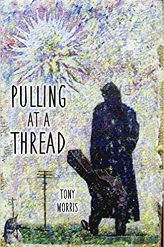 Pulling at a Thread, a poetry collection, by Tony Morris