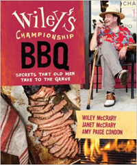 Wiley's Championship BBQ: Secrets That Old Men Take to the Grave by Wiley and Janet McCrary and Amy Paige Condon
