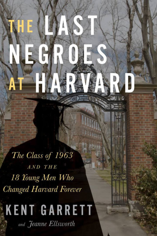 The Last Negroes at Harvard by Kent Garrett and Jeanne Ellsworth