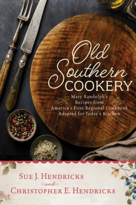 Old Southern Cookery by Sue J. Hendricks and Christopher E. Hendricks